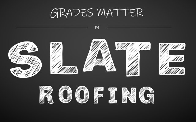 Grades Matter in Slate Roofing
